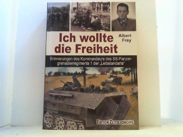 Ich wollte die Freiheit. Erinnerungen des Kommandeurs des SS-Panzergrenadierregiments 1 der
