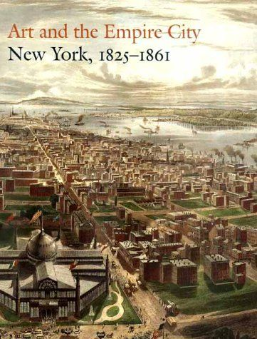 Art and the Empire City: New York, 1825-1861 (Metropolitan Museum of Art) - Voorsanger, Catherine, John Howat and Dell Upton