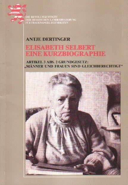 Elisabeth Selbert. Eine Kurzbiografie. - Dertinger, Antje