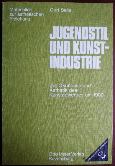 Jugendstil und Kunst-Industrie : Zur Ökonomie u. Ästhetik d. Kunstgewerbes um 1900. Materialien zur ästhetischen Erziehung. - Selle, Gert