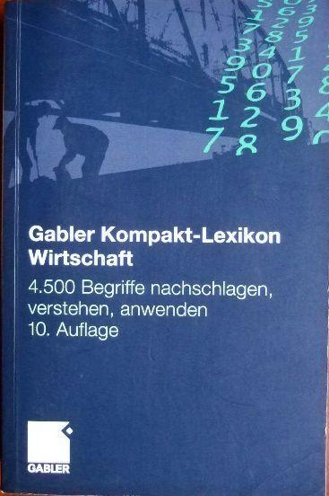Gabler, Kompakt-Lexikon Wirtschaft : 4500 Begriffe nachschlagen, verstehen, anwenden