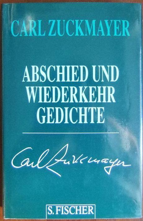 Abschied und Wiederkehr : Gedichte 1917 - 1976. Zuckmayer, Carl: Gesammelte Werke in Einzelbänden. - Zuckmayer, Carl
