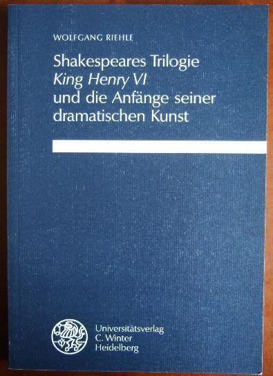 """Shakespeares Trilogie """"King Henry VI"""" und die Anfänge seiner dramatischen Kunst (Anglistische Forschungen)"""
