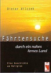 9783828012875 - Wilczek, Dieter: Fährtensuche durch ein nahes fernes Land. Eine Geschichte um Religion. - Boek