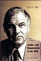Justiz- und Steuermafia in der BRD. Eine Dokumentation. - Tittel, Erich K.