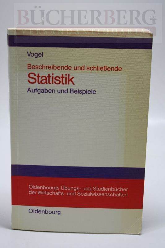 Beschreibende und schließende Statistik Aufgaben und Beispiele Oldenbourgs Übungs- und Studienbücher der WiSo - Dr. Vogel, Friedrich