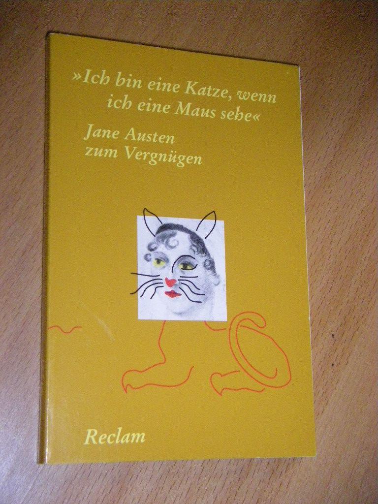 Jane Austen zum Vergnügen:Ich bin eine Katze, wenn ich eine Maus sehe
