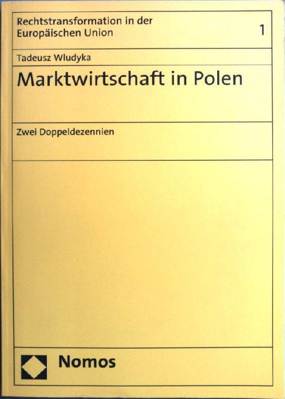 Marktwirtschaft in Polen: zwei Doppeldezennien. Rechtstransformation in der Europäischen Union 1 - Wludyka, Tadeusz