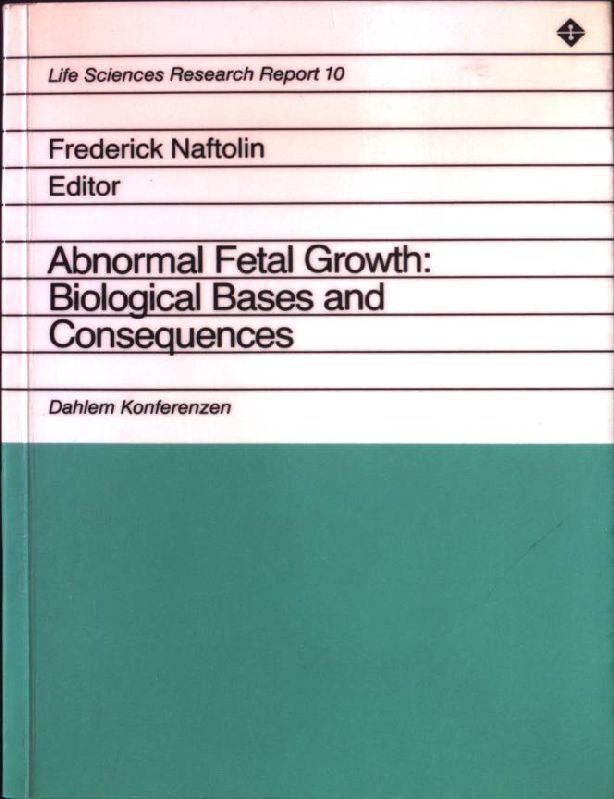 Abnormal fetal growth, biological bases and consequences : report of the Dahlem Workshop on Abnormal Fetal Growth, Biolog. Bases and Consequences, Berlin 1978, February 20 - 24. Life sciences research reports ; 10 - Naftolin, Frederick [Hrsg.] und John R. G. [Mitverf.] Challis