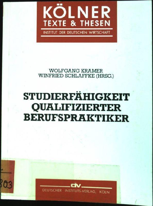 Studierfähigkeit qualifizierter Berufspraktiker. Kölner Texte & Thesen ; 15 - Kramer, Wolfgang [Hrsg.]