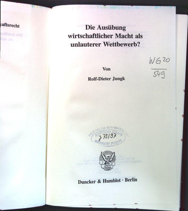 Die Ausübung wirtschaftlicher Macht als unlauterer Wettbewerb?. Schriften zum Wirtschaftsrecht ; Bd. 105 - Jungk, Rolf-Dieter