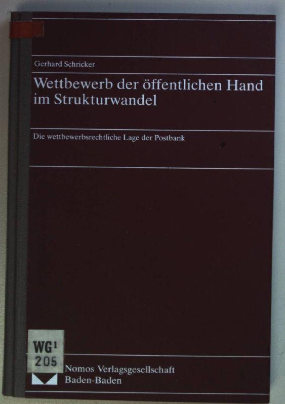 Wettbewerb der öffentlichen Hand im Strukturwandel : die wettbewerbsrechtliche Lage der Postbank. - Schricker, Gerhard