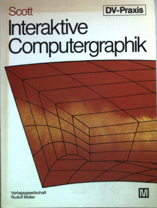 Interaktive Computergraphik. DV-Praxis - Scott, Joan E.