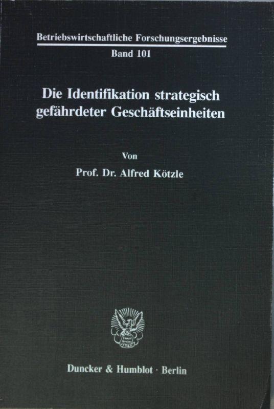 Die Identifikation strategisch gefährdeter Geschäftseinheiten. Betriebswirtschaftliche Forschungsergebnisse Bd. 101; - Kötzle, Alfred