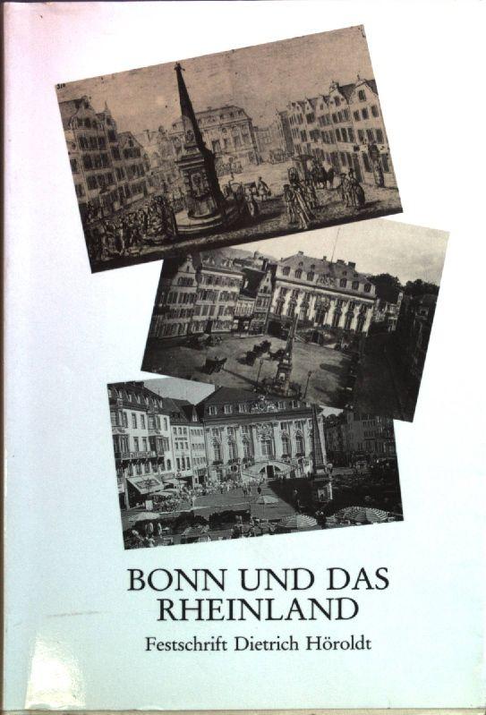 Bonn und das Rheinland : Beiträge zur Geschichte und Kultur einer Region  Festschrift zum 65. Geburtstag von Dietrich Höroldt. Veröffentlichungen des Stadtarchivs Bonn  Bd. 52 - Rey, Manfred van (Hrsg.) und Dietrich Höroldt