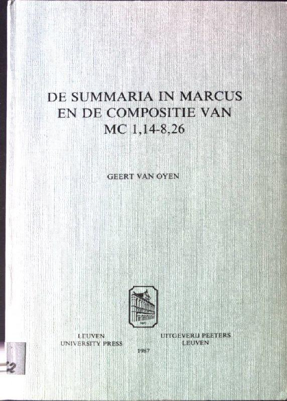 de Summaria in Marcus En de Compositie Van MC 1,14-8,26 (Studiorum Novi Testamenti Auxilia)