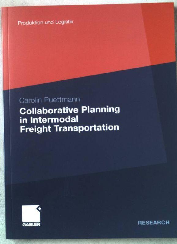 Collaborative planning in intermodal freight transportation. Gabler Research : Produktion und Logistik - Puettmann, Carolin