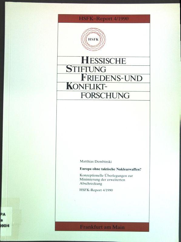 Europa ohne taktische Nuklearwaffen? : Konzeptionelle Überlegungen zur Minimierung der erweiterten Abschreckung. Hessische Stiftung Friedens- und Konfliktforschung: HSFK-Report 4/1990 - Dembinski, Matthias