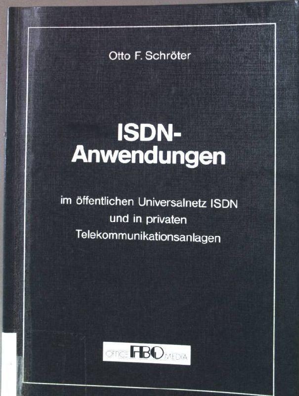 ISDN-Anwendungen im öffentlichen Universalnetz ISDN und in privaten Telekommunikationsanlagen. - Schröter, Otto F.