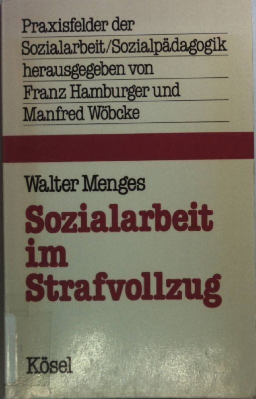 Sozialarbeit im Strafvollzug. Praxisfelder der Sozialarbeit, Sozialpädagogik - Menges, Walter
