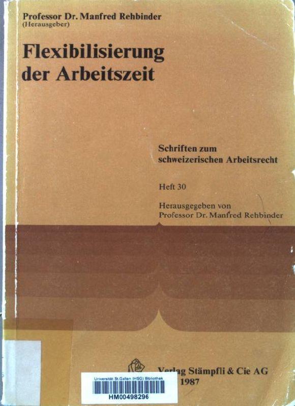 Flexibilisierung der Arbeitszeit. Schriften zum schweizerischen Arbeitsrecht  H. 30 - Rehbinder, Manfred