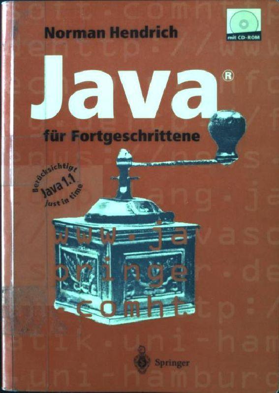Java für Fortgeschrittene : berücksichtigt Java 1.1 just in time. - Hendrich, Norman