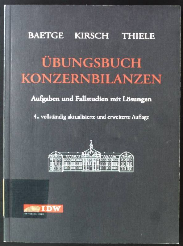 Übungsbuch Konzernbilanzen : Aufgaben und Fallstudien mit Lösungen. - Baetge, Jörg, Hans-Jürgen Kirsch und Stefan Thiele