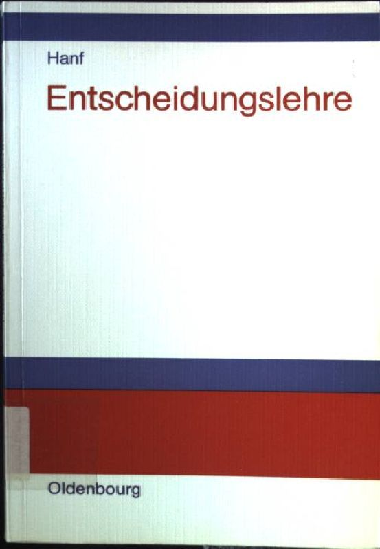 Entscheidungslehre : Einf. in Informationsbeschaffung, Planung u. Entscheidung unter Unsicherheit. - Hanf, Claus-Hennig