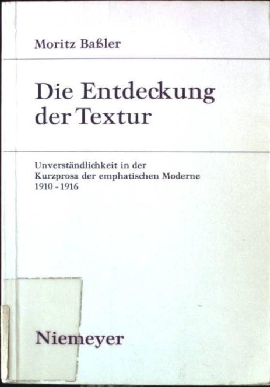 Die Entdeckung der Textur : Unverständlichkeit in der Kurzprosa der emphatischen Moderne 1910 - 1916. Studien zur deutschen Literatur  Bd. 134 - Baßler, Moritz