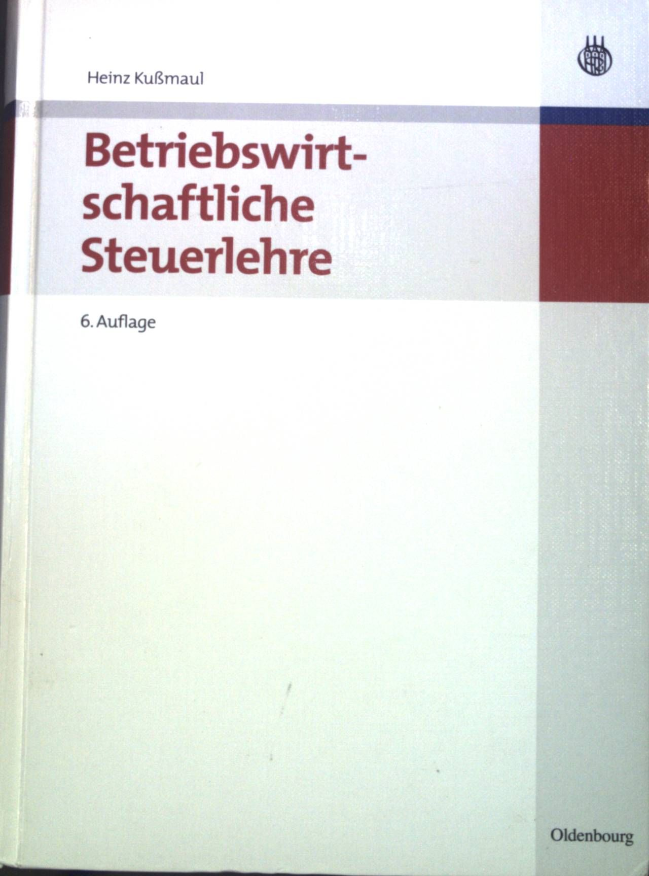 Betriebswirtschaftliche Steuerlehre. Lehr- und Handbücher der Betriebswirtschaftslehre - Kußmaul, Heinz
