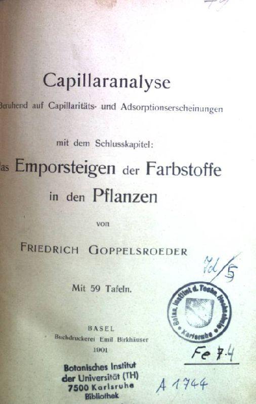 Capillaranalyse - Beruhend auf Capillaritäts- und Adsorptionserscheinungen - mit dem Schlusskapitel: das Emporsteigen der Farbstoffe in den Pflanzen