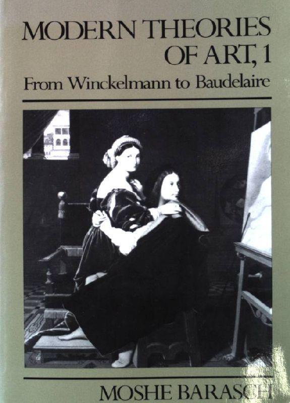 Modern Theories of Art 1: From Winckelmann to Baudelaire - Barasch, Moshe
