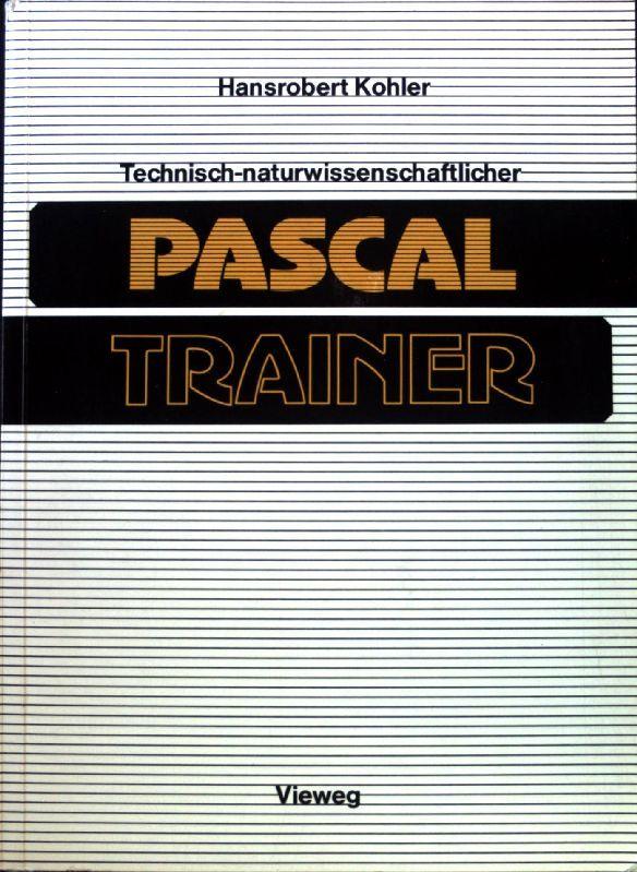 Technisch-naturwissenschaftlicher Pascal-Trainer. - Kohler, Hansrobert