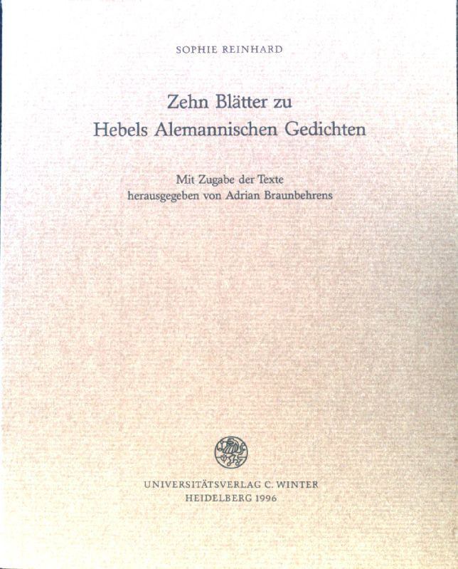 Zehn Blätter zu Hebels Alemannischen Gedichten. Carl-Winter-Universitätsverlag: Jahresgabe  1996/97 - Reinhard, Sophie