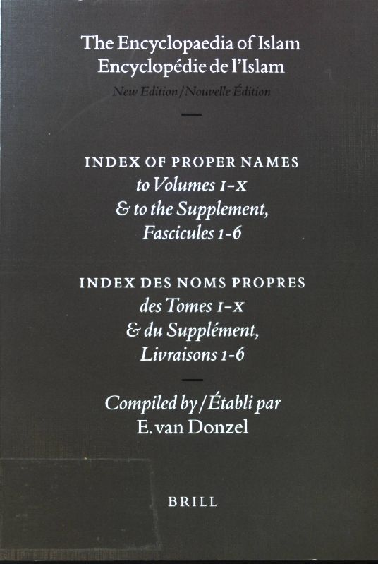 The encyclopaedia of Islam Index of proper names., To volumes I - X (fascicules 1 - 178) and to the supplement, fascicules 1 - 6. - Donzel, Emeri J. van