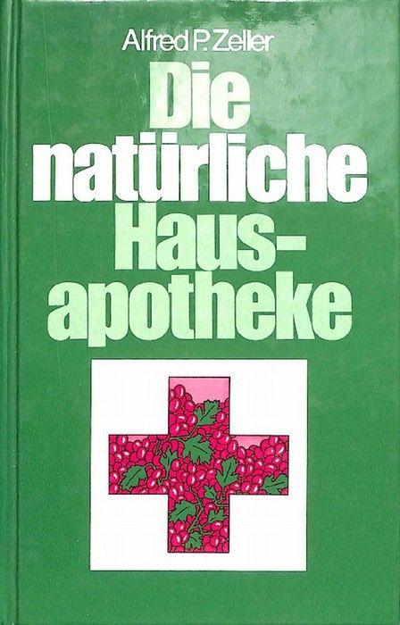 3881994092 - Zeller, Alfred P: Die natürliche Hausapotheke bewährte Mittel und Methoden der Selbstbehandlung von Alfred P. Zeller - Libro