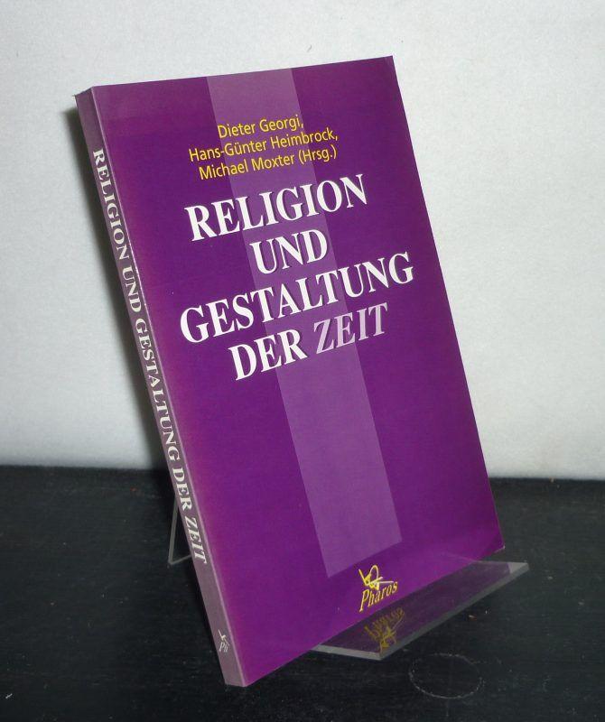 Religion und Gestaltung der Zeit. [Herausgegeben von Dieter Georgi, Michael Moxter und Hans-Günter Heimbrock]. - Georgi, Dieter (Hrsg.), Michael Moxter (Hrsg.) and Hans-Günter Heimbrock (Hrsg.)
