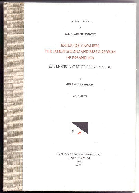 Early sacred monody Teil: Vol. 3., The lamentations and responsories of 1599 and 1600 : (Biblioteca Vallicelliana MS 0 31). Emilio de Cavalieri. [Ed.] by Murray C. Bradshaw - Bradshaw, Murray C. (Herausgeber)