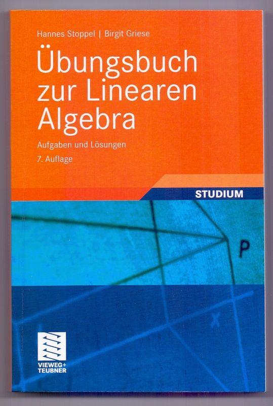 Übungsbuch zur linearen Algebra : Aufgaben und Lösungen. Hannes Stoppel  Birgit Griese / Studium : Grundkurs Mathematik - Stoppel, Hannes und Birgit Griese