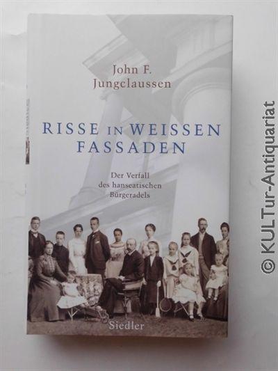 Risse in weißen Fassaden : Der Verfall des hanseatischen Bürgeradels. - F. Jungclaussen, John