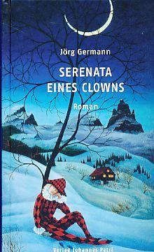 Serenata eines Clowns : Roman. - Germann, Jörg