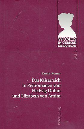 Das Kaiserreich in Zeitromanen von Hedwig Dohm und Elizabeth von Arnim. Women in German literature  Vol. 8. - Komm, Katrin