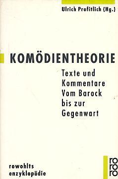 Komödientheorie : Texte und Kommentare  vom Barock bis zur Gegenwart. In Zusammenarbeit mit Peter-André Alt ..., Rororo  55574 : Rowohlts Enzyklopädie. - Profitlich, Ulrich [Hrsg.]