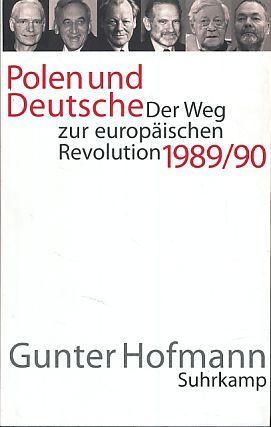 Polen und Deutsche. Der Weg zur europäischen Revolution 1989/90. - Hofmann, Gunter