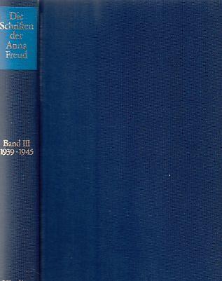Die Schriften der Anna Freud Bd. 3., 1939 - 1945. - Freud, Anna