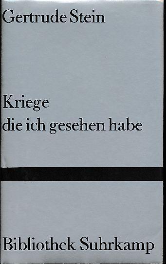 Kriege, die ich gesehen habe. Gertrude Stein. Aus d. Amerikan. von Marie-Anne Stiebel / Bibliothek Suhrkamp 598. - Stein, Gertrude
