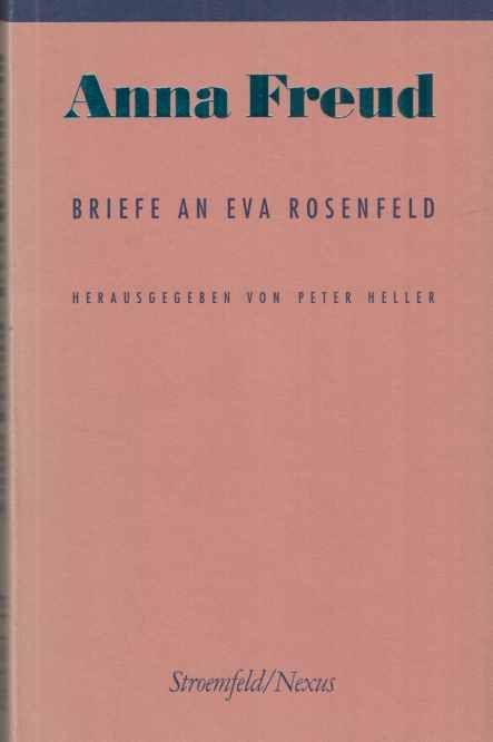 Briefe an Eva Rosenfeld. Anna Freud. Peter Heller (Hg.). Übers. der Einf. und Anm. von Sabine Baumann / Nexus  18. - Freud, Anna und Eva Rosenfeld