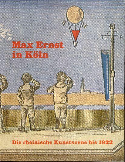 Max Ernst in Köln. Die rheinische Kunstszene bis 1922. [7.5. - 6.7.1980, Köln. Kunstverein, Köln]. Mit Beitr. über d. Frühwerk von, d. rhein. Expressionisten (Macke, Campendonk u.a.), Dada Köln: Hans Arp, Johannes Theodor Baargeld, Max Ernst u.a. Hrsg. von Wulf Herzogenrath. - Ernst, Max