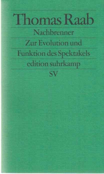 Nachbrenner : zur Evolution und Funktion des Spektakels. Thomas Raab / Edition Suhrkamp  2458. - Raab, Thomas