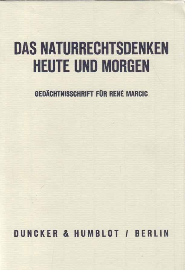 Das Naturrechtsdenken heute und morgen : Gedächtnisschrift für René Marcic. hrsg. von Dorothea Mayer-Maly  Peter M. Simons. - Marcic, René